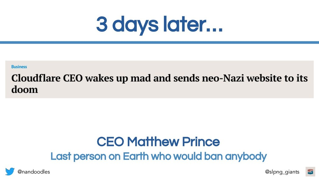 3 days later… CEO Matthew Prince Last person on...