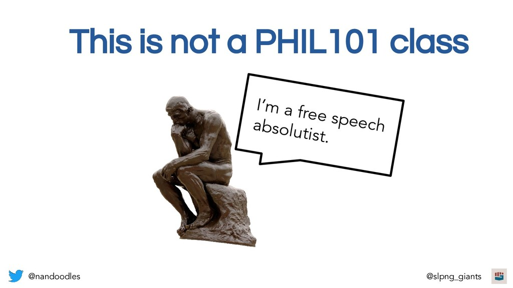 This is not a PHIL101 class I'm a free speech a...