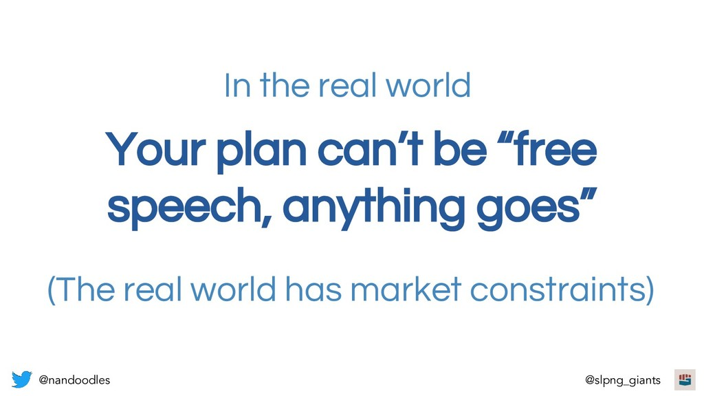 """Your plan can't be """"free speech, anything goes""""..."""
