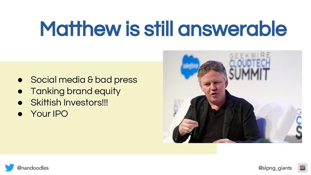 Matthew is still answerable ● Social media & ba...
