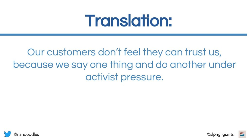 Translation: Our customers don't feel they can ...