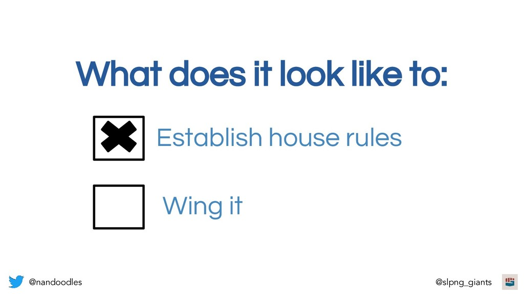 What does it look like to: Wing it Establish ho...