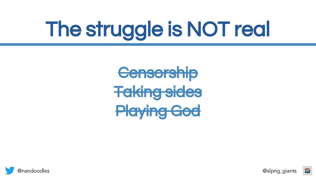 The struggle is NOT real Censorship Taking side...