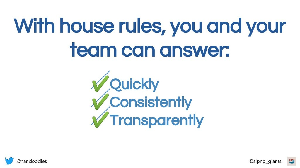 With house rules, you and your team can answer:...