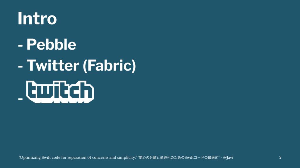"""Intro - Pebble - Twitter (Fabric) - """"Optimizing..."""