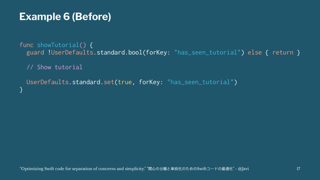 Example 6 (Before) func showTutorial() { guard ...