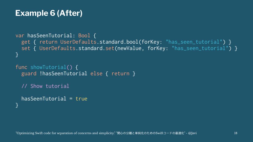Example 6 (After) var hasSeenTutorial: Bool { g...