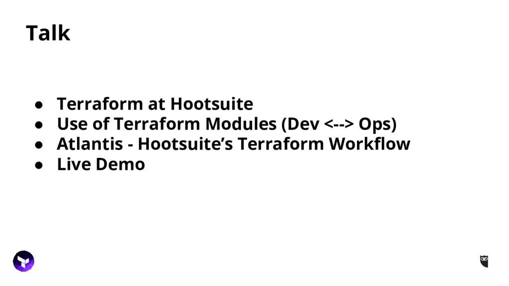 Talk ● Terraform at Hootsuite ● Use of Terrafor...
