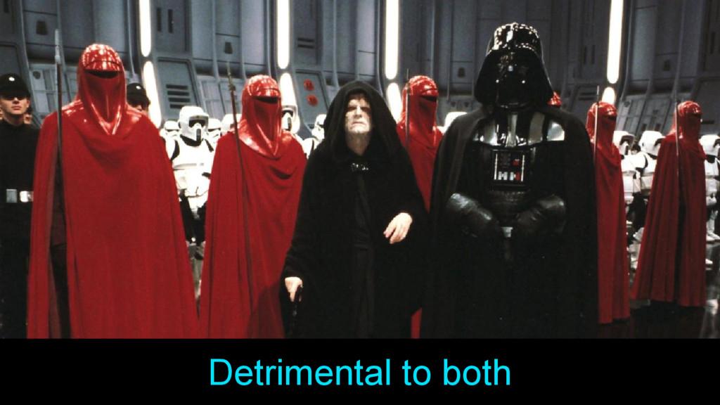 Detrimental to both