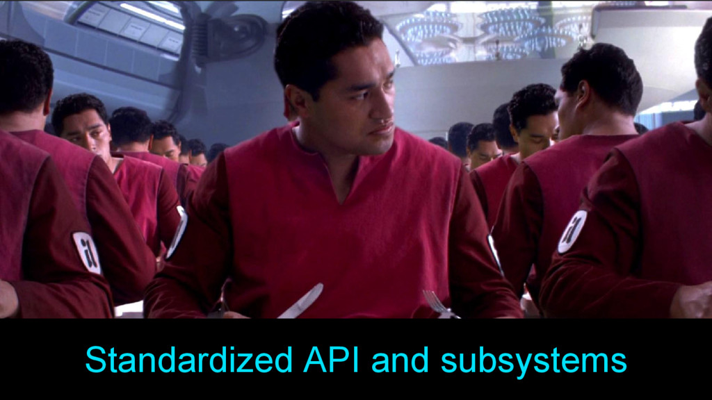 Standardized API and subsystems