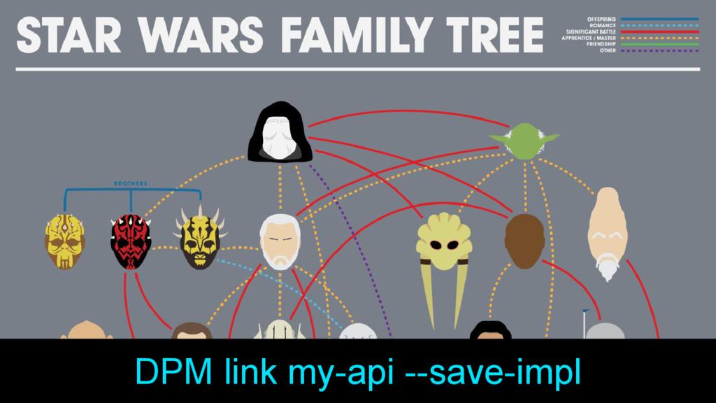 DPM link my-api --save-impl