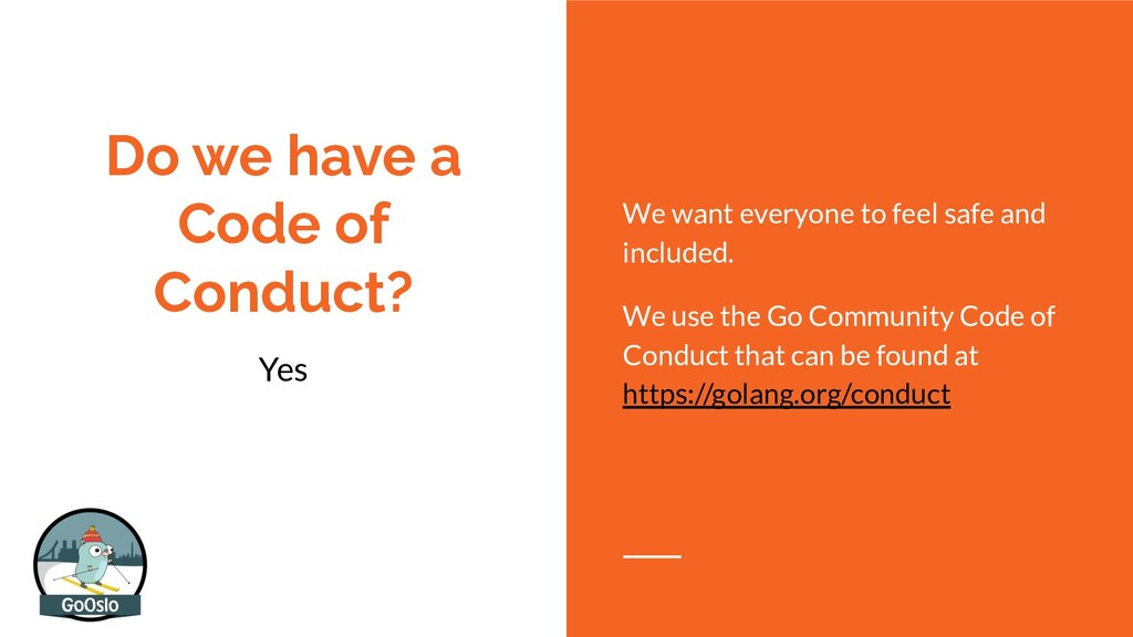 Do we have a Code of Conduct? Yes We want every...