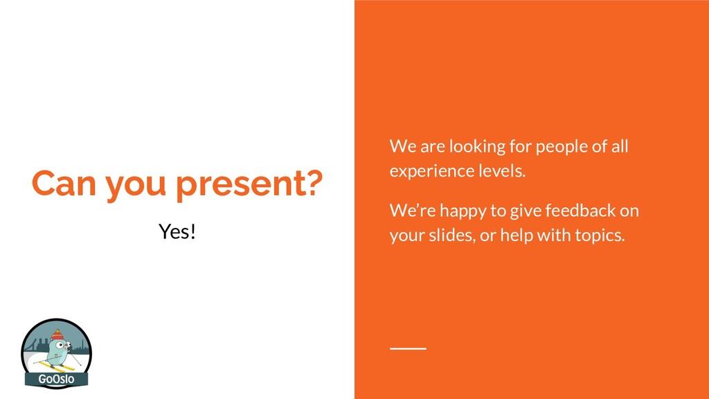 Can you present? Yes! We are looking for people...