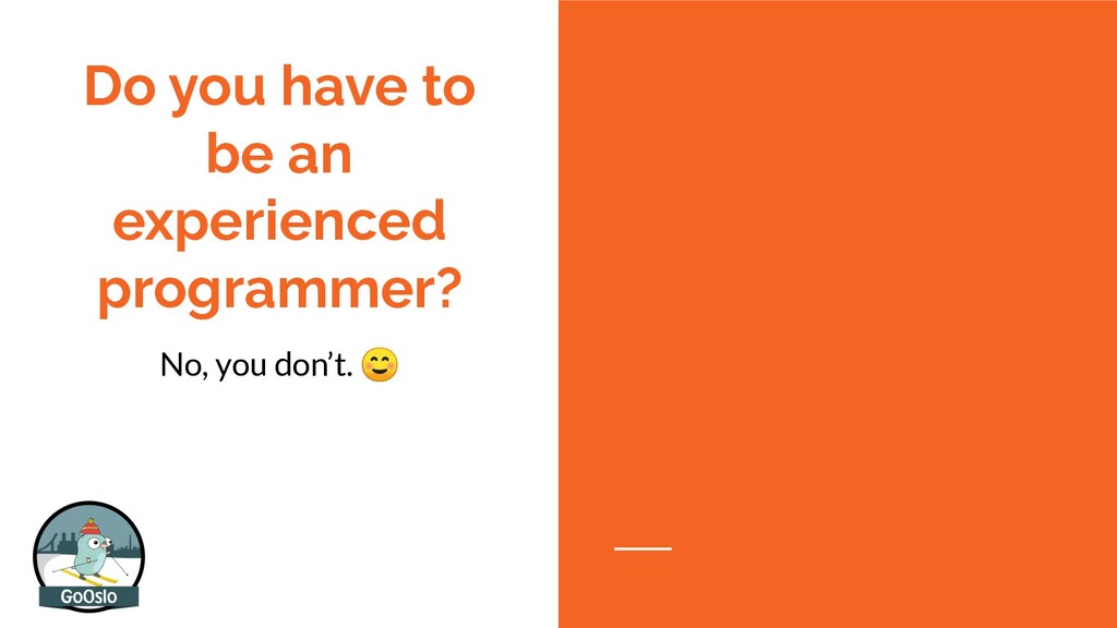 Do you have to be an experienced programmer? No...