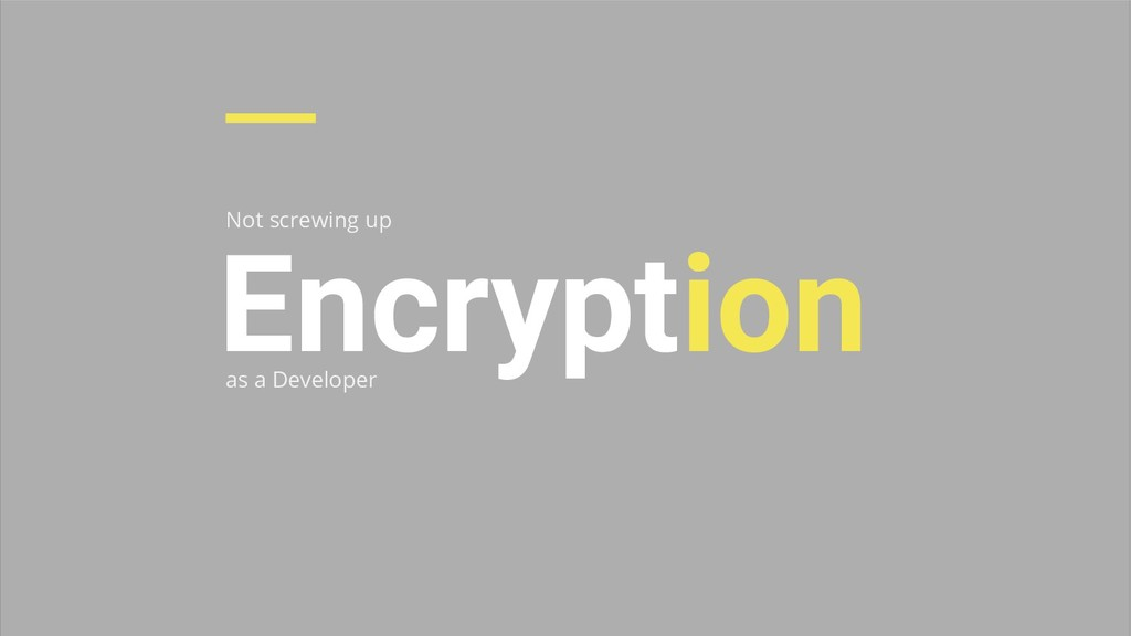 Not screwing up Encryption as a Developer