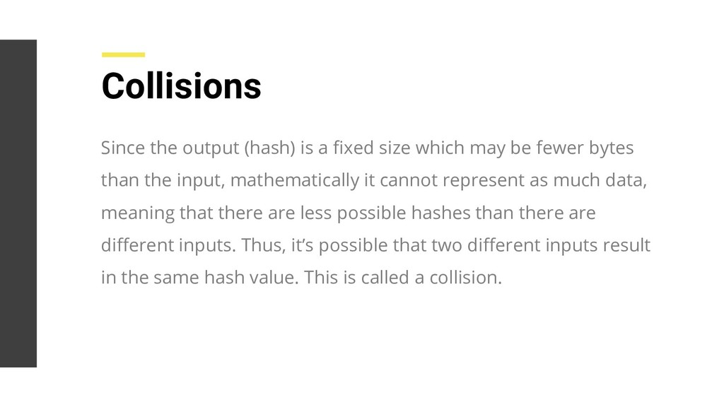 Collisions Since the output (hash) is a fixed si...