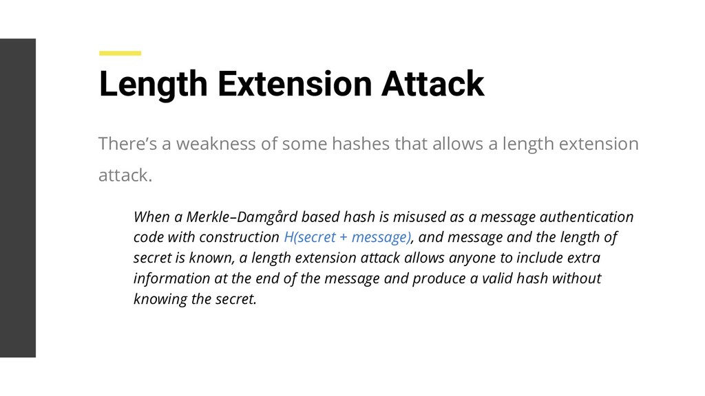There's a weakness of some hashes that allows a...