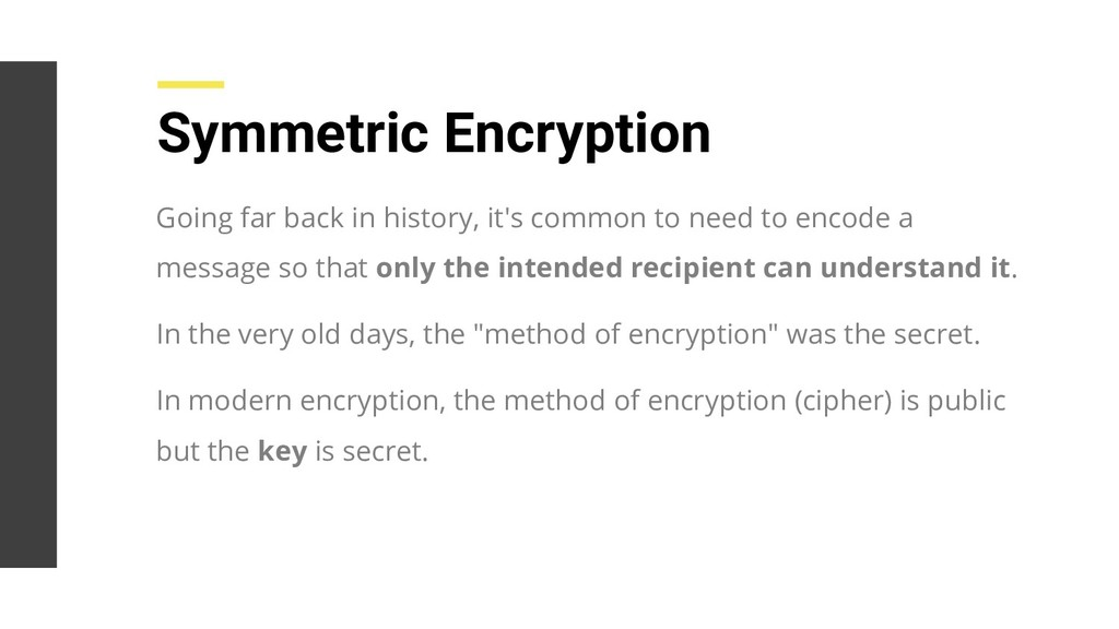 Symmetric Encryption Going far back in history,...