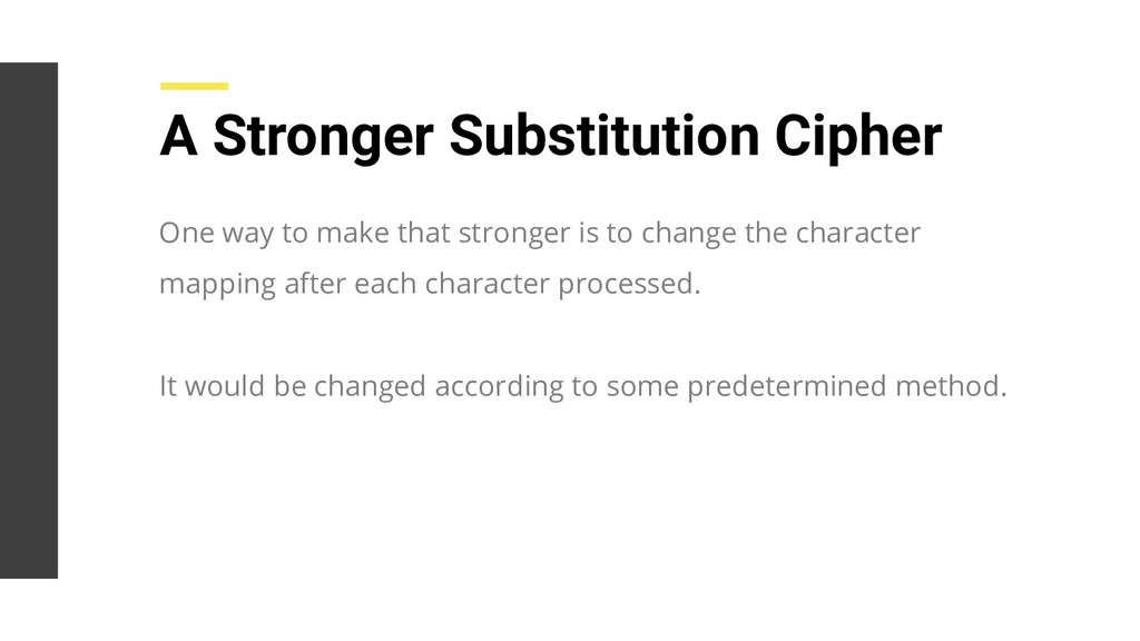 A Stronger Substitution Cipher One way to make ...