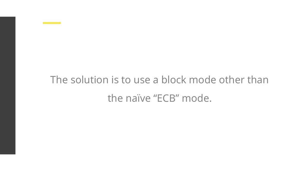 The solution is to use a block mode other than ...