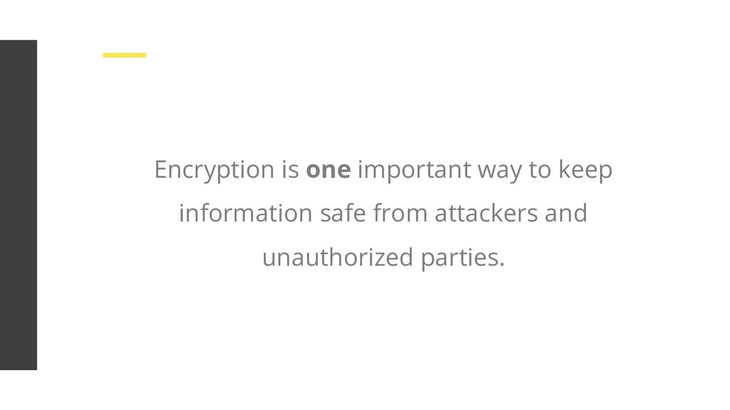 Encryption is one important way to keep informa...