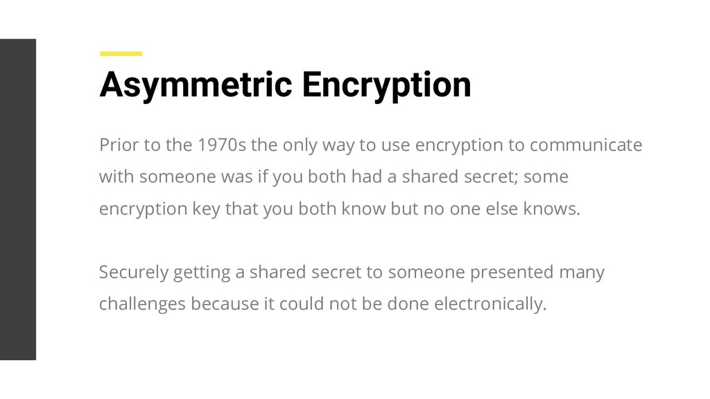 Asymmetric Encryption Prior to the 1970s the on...