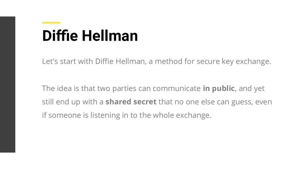 Diffie Hellman Let's start with Diffie Hellman, a m...