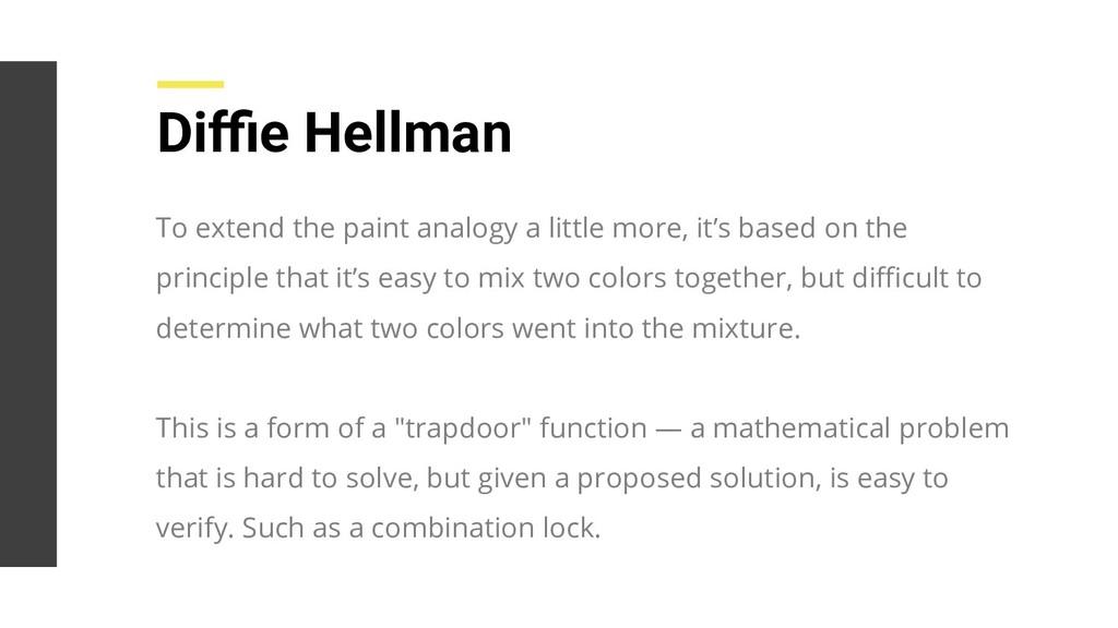 Diffie Hellman To extend the paint analogy a litt...