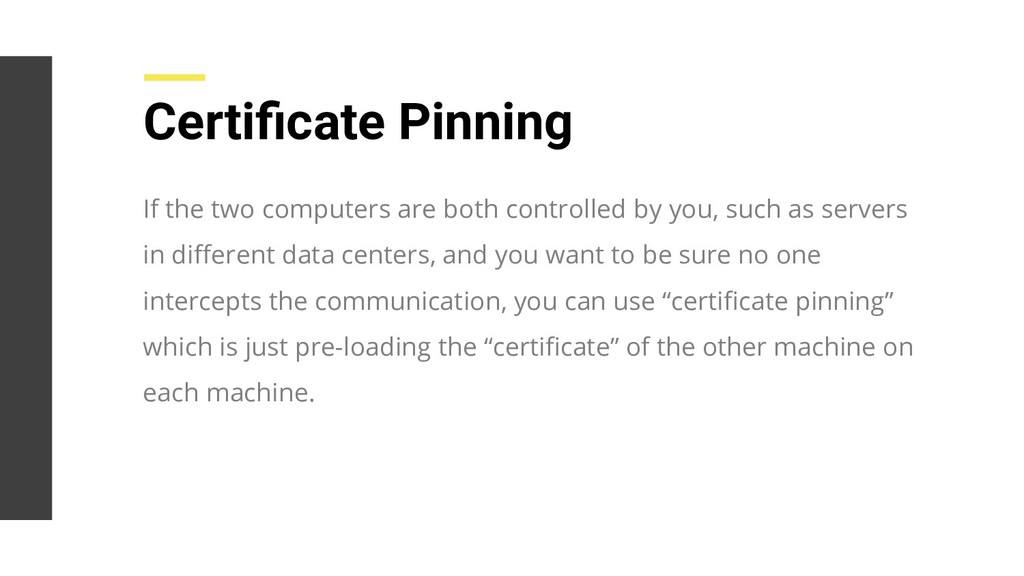 Certificate Pinning If the two computers are bot...