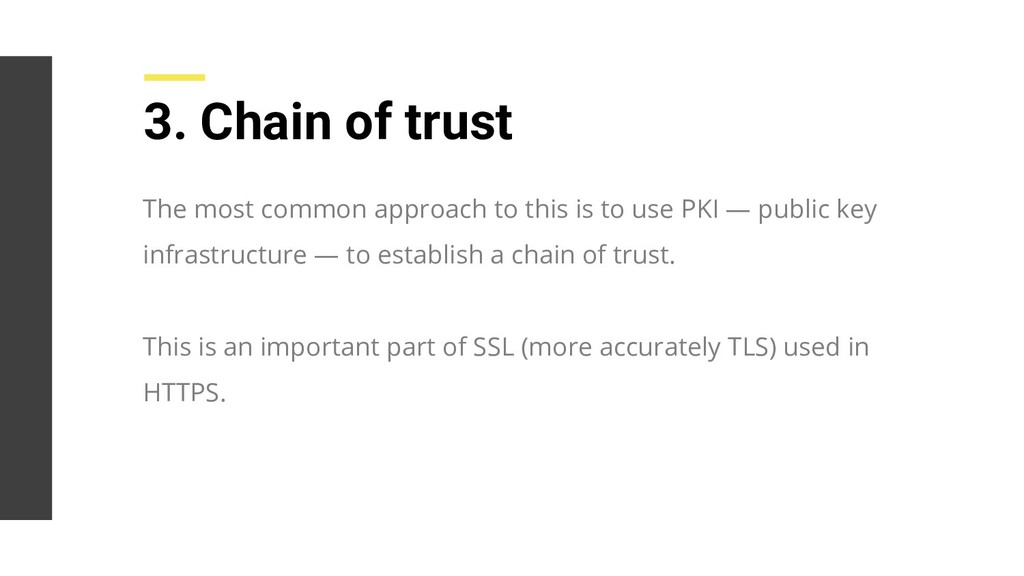 3. Chain of trust The most common approach to t...