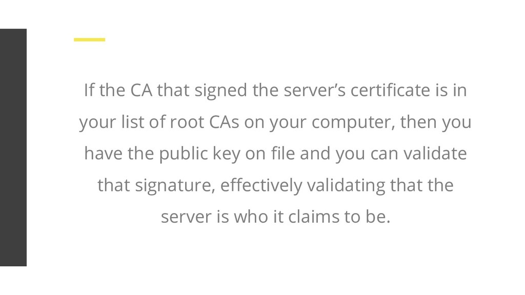 If the CA that signed the server's certificate i...