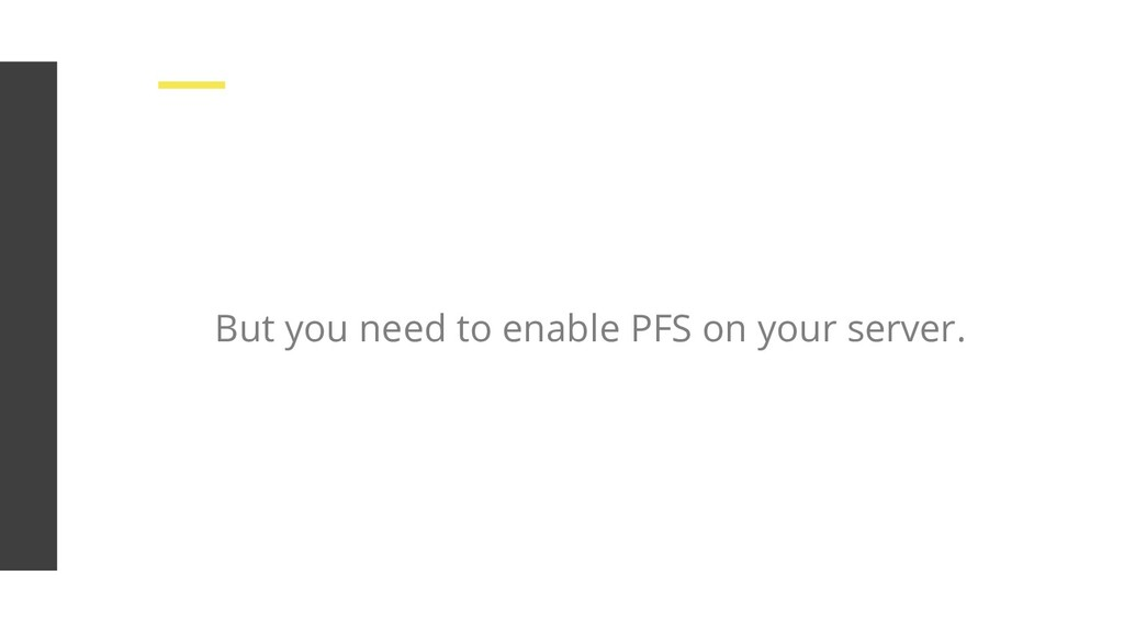 But you need to enable PFS on your server.