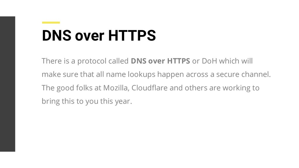 DNS over HTTPS There is a protocol called DNS o...