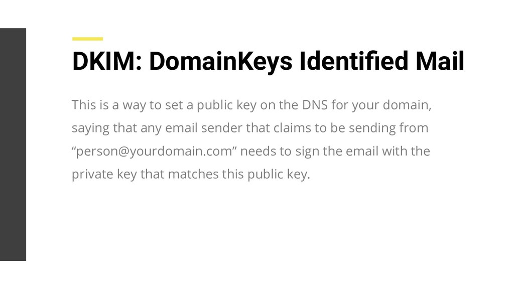 DKIM: DomainKeys Identified Mail This is a way t...