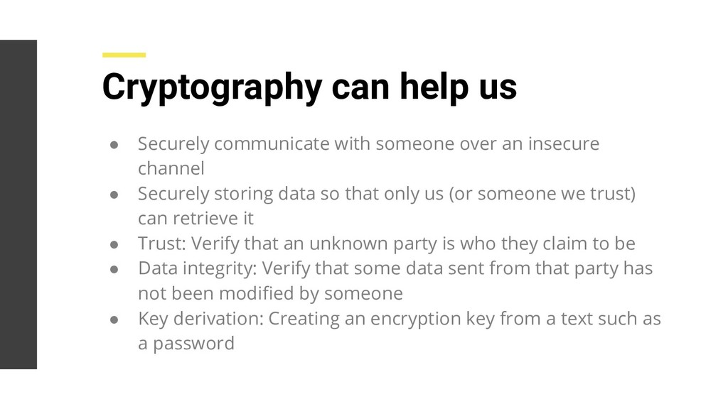 Cryptography can help us ● Securely communicate...