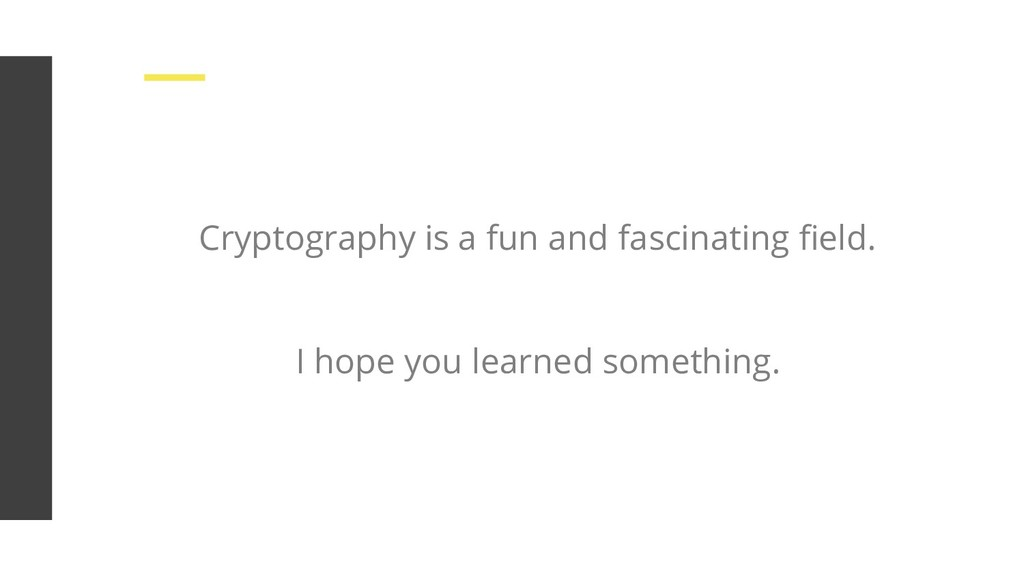 Cryptography is a fun and fascinating field. I h...