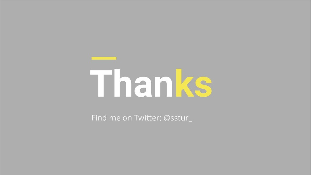Thanks Find me on Twitter: @sstur_