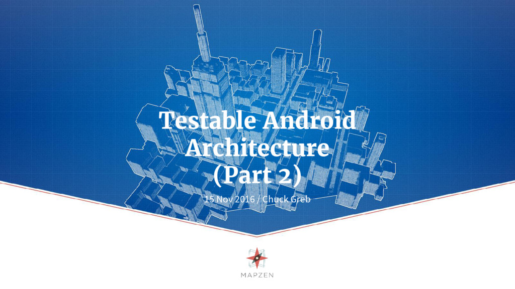 Testable Android Architecture (Part 2) 15 Nov 2...