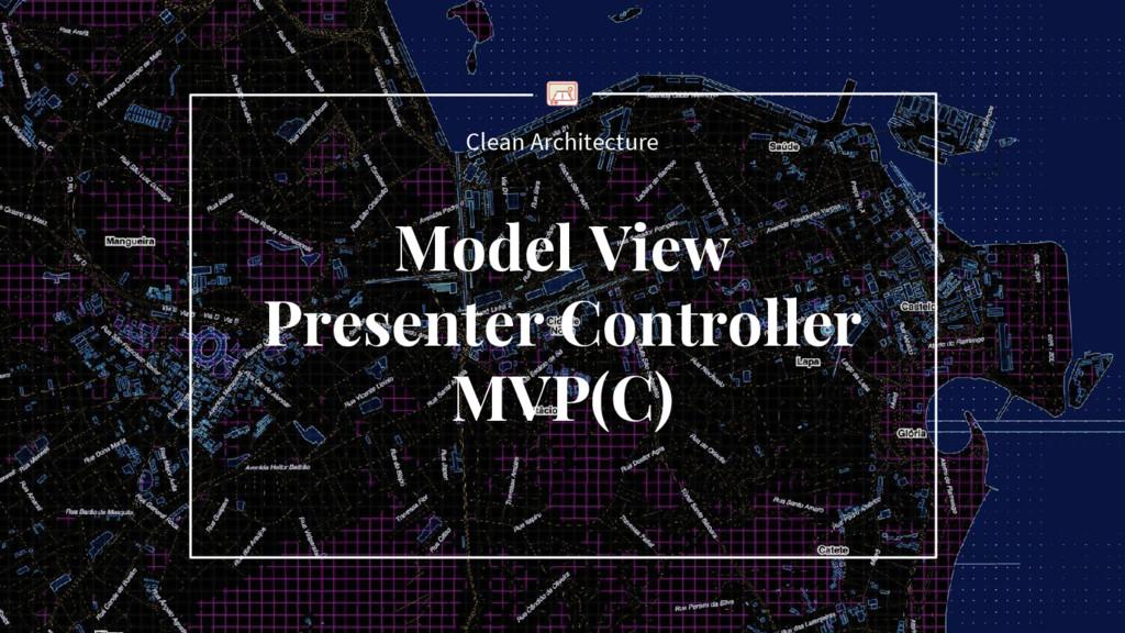 Clean Architecture Model View Presenter Control...