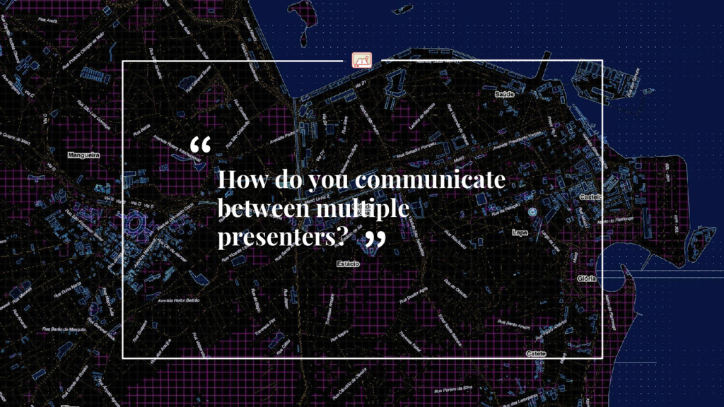 How do you communicate between multiple present...