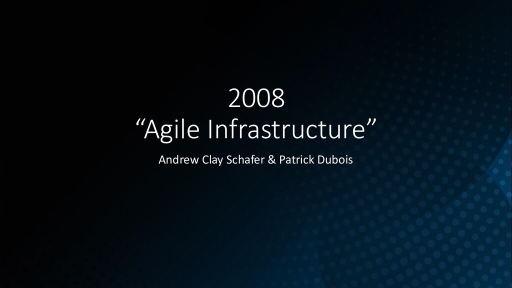 """2008 """"Agile Infrastructure"""" Andrew Clay Schafer..."""