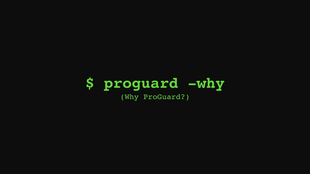 $ proguard -why (Why ProGuard?)