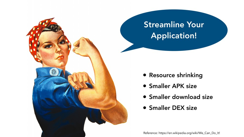 Streamline Your Application! • Resource shrinki...