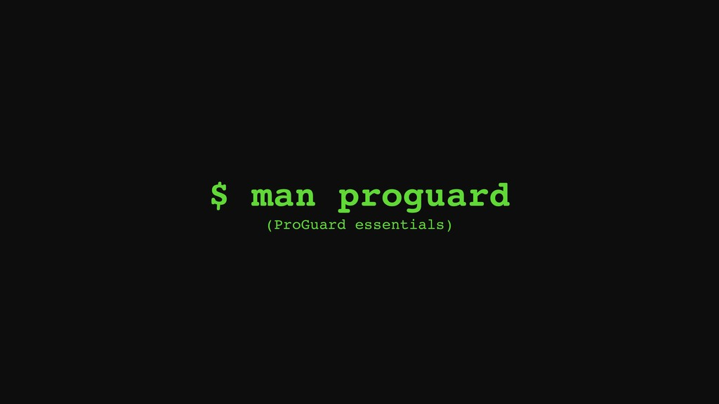 $ man proguard (ProGuard essentials)