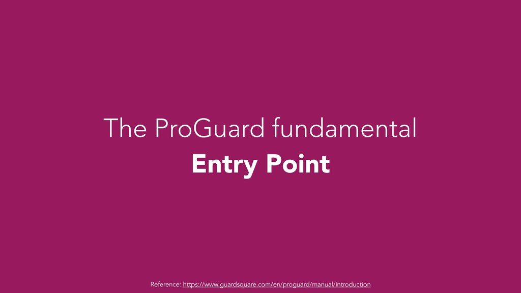 The ProGuard fundamental Entry Point Reference:...