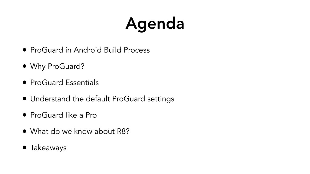 Agenda • ProGuard in Android Build Process • Wh...