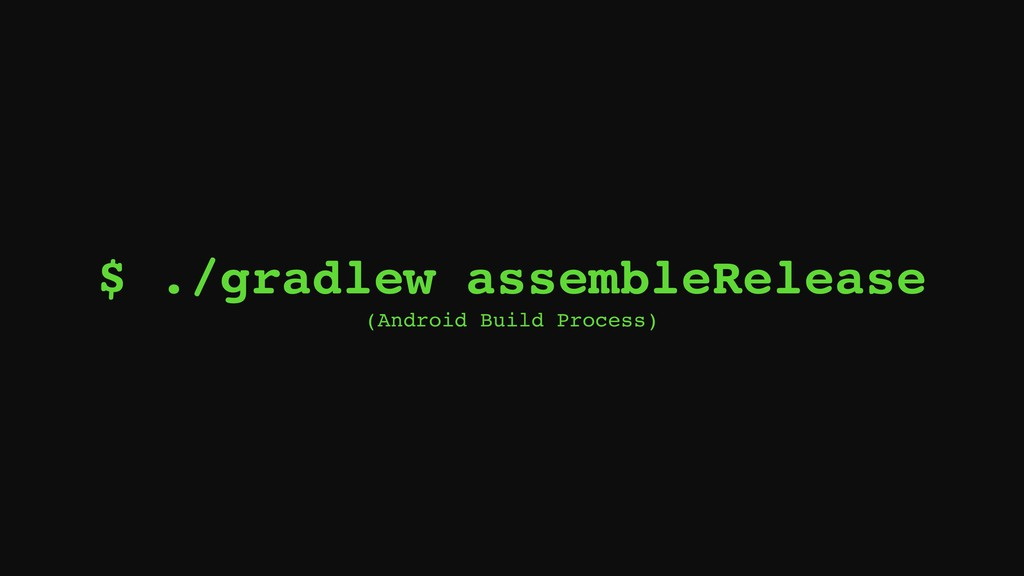 $ ./gradlew assembleRelease (Android Build Proc...