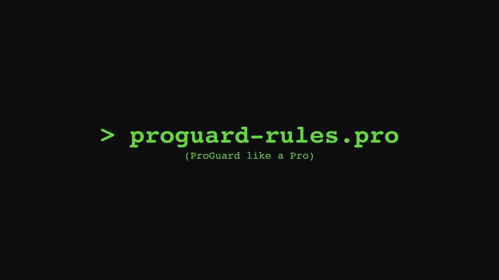 > proguard-rules.pro (ProGuard like a Pro)