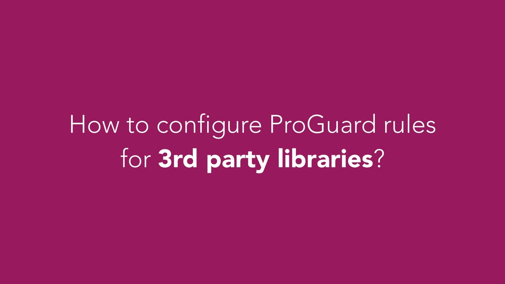 How to configure ProGuard rules for 3rd party l...