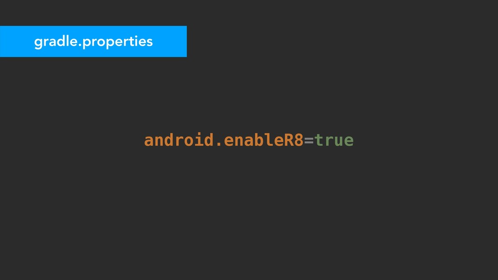 gradle.properties android.enableR8=true